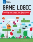 Game Logic : Level Up and Create Your Own Games with Science Activities for Kids - eBook
