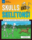 Skulls and Skeletons! : With 25 Science Projects for Kids - eBook