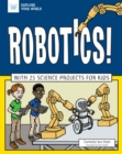 Robotics! : With 25 Science Projects for Kids - eBook