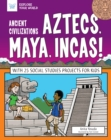 Ancient Civilizations: Aztecs, Maya, Incas! : With 25 Social Studies Projects for Kids - eBook