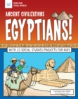 Ancient Civilizations: Egyptians! : With 25 Social Studies Projects for Kids - eBook