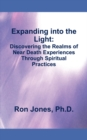 Expanding into the Light: : Discovering the Realms of Near Death Experiences Through Spiritual Practices - eBook