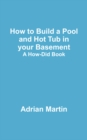 How to Build a Pool and Hot Tub in your Basement : A How-Did Book - eBook