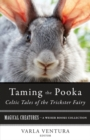 Taming the Pooka, Celtic Tales of the Trickster Fairy : Magical Creatures, A Weiser Books Collection - eBook