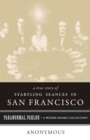 True Story of Startling Seances in San Francisco : Paranormal Parlor, A Weiser Books Collection - eBook