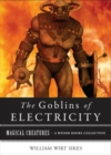 Goblins of Electricity : Magical Creatures, A Weiser Books Collection - eBook