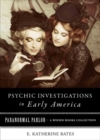 Psychic Investigations in Early America : Paranormal Parlor, A Weiser Books Collection - eBook