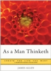 As a Man Thinketh : Create the Life You Want - eBook