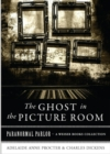Ghost In The Picture Room : Paranormal Parlor, A Weiser Books Collection - eBook