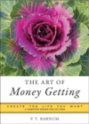 The Art of Money Getting : Create the Life You Want - eBook