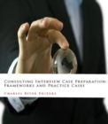 Consulting Interview Case Preparation : Frameworks and Practice Cases - eBook
