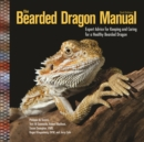 The Bearded Dragon Manual : Expert Advice for Keeping and Caring For a Healthy Bearded Dragon - eBook