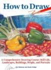 How to Draw : A Comprehensive Drawing Course: Still Life, Landscapes, Buildings, People, and Portraits - Book