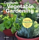 Container Vegetable Gardening : Growing Crops in Pots in Every Space - Book