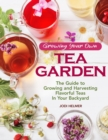 Growing Your Own Tea Garden : Plants and Plans for Growing and Harvesting Traditional and Herbal Teas - Book