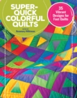 Super Quick Colourful Quilts : 20 Vibrant Designs for Fast Quilts - Book