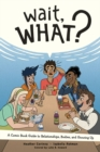 Wait, What?: A Comic Book Guide to Relationships, Bodies, and Growing Up - Book
