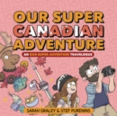 Our Super Canadian Adventure: An Our Super Adventure Travelogue - Book