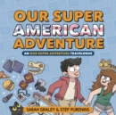 Our Super American Adventure: An Our Super Adventure Travelogue - Book
