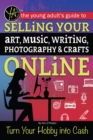 The Young Adult's Guide to Selling Your Art, Music, Writing, Photography, & Crafts Online Turn Your Hobby into Cash - eBook