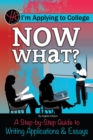 I'm Applying to College Now What? A Step-by-Step Guide to Writing Applications & Essays - eBook