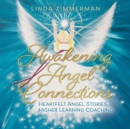 Awakening Angel Connections : Heartfelt Angel Stories, Higher Learning Coaching - eBook