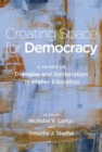 Creating Space for Democracy : A Primer on Dialogue and Deliberation in Higher Education - Book