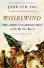 Whirlwind : The American Revolution and the War That Won it - Book