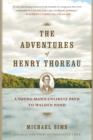 The Adventures of Henry Thoreau : A Young Man's Unlikely Path to Walden Pond - Book