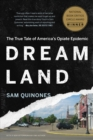 Dreamland : The True Tale of America's Opiate Epidemic - eBook