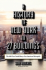 A History of New York in 27 Buildings : The 400-Year Untold Story of an American Metropolis - Book