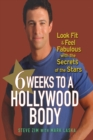 6 Weeks to a Hollywood Body : Look Fit and Feel Fabulous with the Secrets of the Stars - eBook