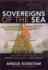 Sovereigns of the Sea : The Quest to Build the Perfect Renaissance Battleship - eBook