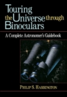 Touring the Universe through Binoculars : A Complete Astronomer's Guidebook - eBook