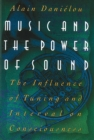 Music and the Power of Sound : The Influence of Tuning and Interval on Consciousness - eBook