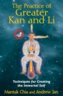 The Practice of Greater Kan and Li : Techniques for Creating the Immortal Self - eBook