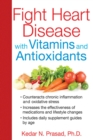 Fight Heart Disease with Vitamins and Antioxidants - eBook