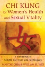 Chi Kung for Women's Health and Sexual Vitality : A Handbook of Simple Exercises and Techniques - eBook