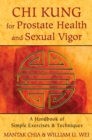 Chi Kung for Prostate Health and Sexual Vigor : A Handbook of Simple Exercises and Techniques - eBook