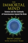 The Immortal Mind : Science and the Continuity of Consciousness beyond the Brain - eBook