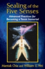 Sealing of the Five Senses : Advanced Practices for Becoming a Taoist Immortal - Book