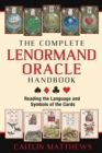 The Complete Lenormand Oracle Handbook : Reading the Language and Symbols of the Cards - eBook