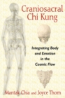 Craniosacral Chi Kung : Integrating Body and Emotion in the Cosmic Flow - Book