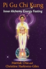 Pi Gu Chi Kung : Inner Alchemy Energy Fasting - Book
