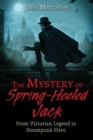 The Mystery of Spring-Heeled Jack : From Victorian Legend to Steampunk Hero - Book