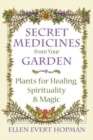 Secret Medicines from Your Garden : Plants for Healing, Spirituality, and Magic - Book