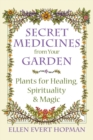 Secret Medicines from Your Garden : Plants for Healing, Spirituality, and Magic - eBook