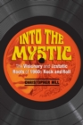 Into the Mystic : The Visionary and Ecstatic Roots of 1960s Rock and Roll - Book