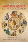 The Eight Immortal Healers : Taoist Wisdom for Radiant Health - eBook