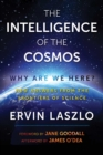 The Intelligence of the Cosmos : Why Are We Here? New Answers from the Frontiers of Science - eBook